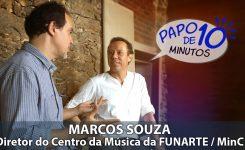 """""""Papo de 10 Minutos"""" com o Diretor do CENTRO DA MÚSICA DA FUNARTE – Marcos Souza"""