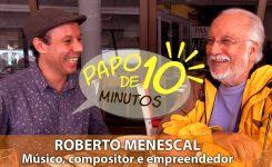 PAPO DE 10 – Com Roberto Menescal!